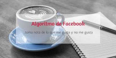 7 Formas de influir en el algoritmo de Facebook y ver lo te gusta realmente
