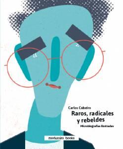 Raros, radicales y rebeldes, de Carlos Cubeiro