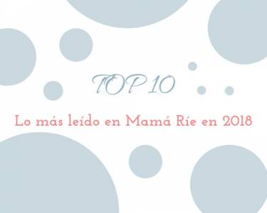 Los posts más leídos en Mamá ríe en 2018. TOP 10