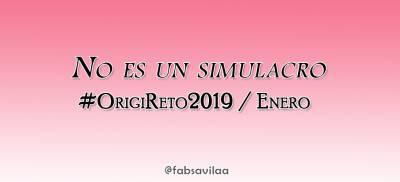 No es un simulacro #OrigiReto2019 / Enero