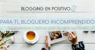 Para ti, bloguero incomprendido: sigue adelante y disfruta de lo que haces