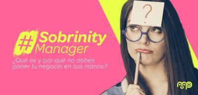 ¿Qué es el #SobrinityManager y por qué no debes poner tu negocio en sus manos?