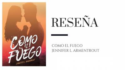 Reseña: Como El Fuego – Jennifer Armentrout