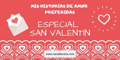 Especial San Valentín: Mis Historias De Amor Preferidas