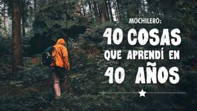 40 cosas que aprendí en 40 años - Mochileros