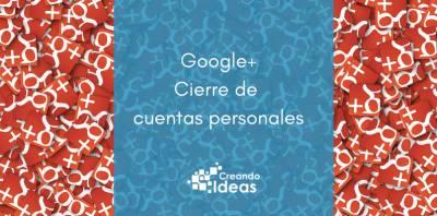 GOOGLE PLUS cierra los perfiles personales - Red Social Google+