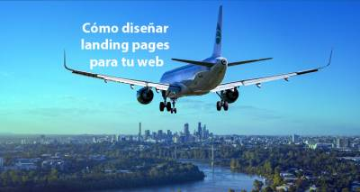 Cómo diseñar landing pages o páginas de aterrizaje para tu web o blog