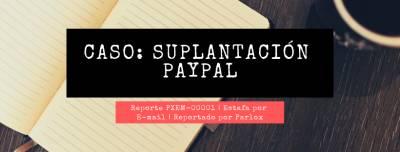 Caso: Suplantación PayPal | Estafa por e-mail | Reporte PXEM-00001