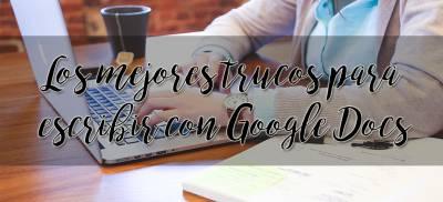 Los mejores trucos para escribir con Google Docs