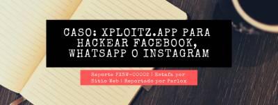 Caso: Xploitz . app para hackear Facebook, WhatsApp o Instagram | Estafa por sitio web | Reporte PXSW-00002