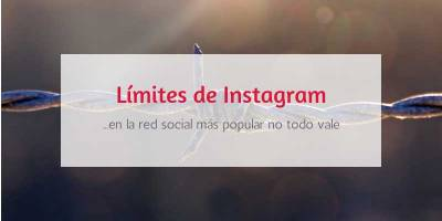 Límites de Instagram en 2019, en la red social más popular no todo vale
