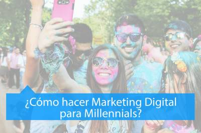 ¿Cómo hacer Marketing Digital para Millennials? - MAV Marketing Digital