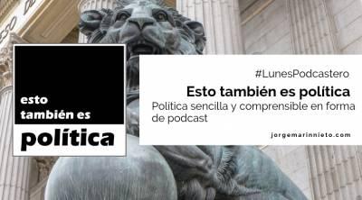 Esto también es política - Política sencilla y comprensible en forma de podcast   #LunesPodcastero