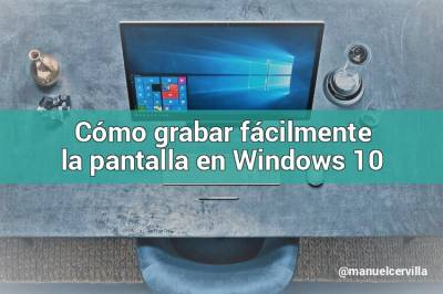Cómo grabar pantalla en Windows 10 sin instalar ningún programa