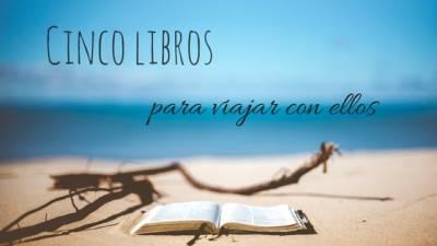 Cinco libros para viajar con ellos