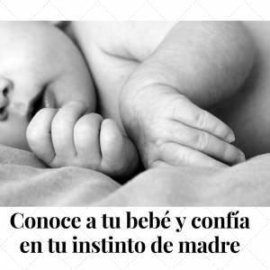 Conoce a tu bebé y confía en tu instinto como madre