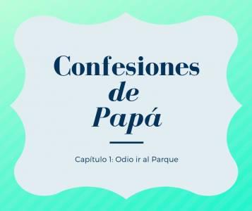 Confesiones de Papá: Odio el Parque