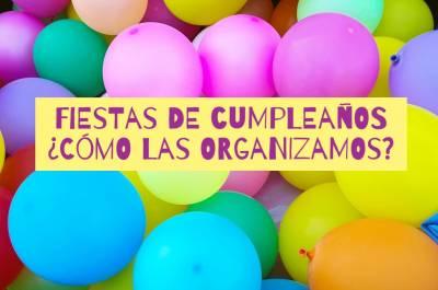 Fiestas de cumpleaños ¿cómo las organizamos?