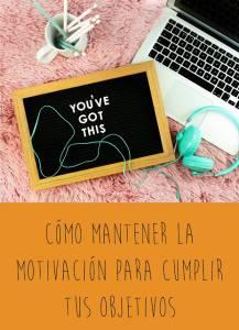 Cómo mantener la motivación para cumplir tus objetivos