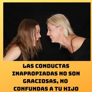 Las conductas inapropiadas no son graciosas, no confundas a tu hijo