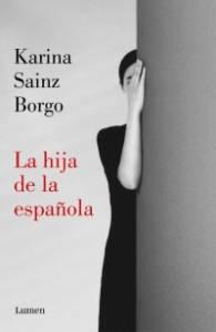 Reseña: La hija de la española de Karina Sainz Borgo (Lumen, marzo 2019)