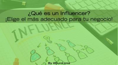 ¿Qué es un influencer? ¡Elige el mejor para tu empresa!