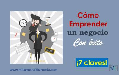 Cómo EMPRENDER un negocio con éxito, 7 claves - Milagros Ruiz Barroeta