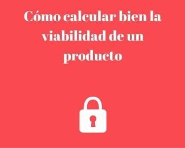 Cómo calcular bien la viabilidad de un producto en 7 pasos, estudio de mercado online