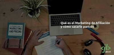 Qué es el Marketing de Afiliación y cómo sacarle partido