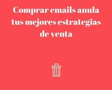 Comprar emails anula tus mejores estrategias de venta