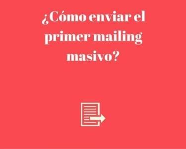 ¿Cómo enviar el primer mailing masivo?