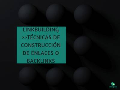 LinkBuilding ️ Técnicas de Construcción de Enlaces o Backlinks