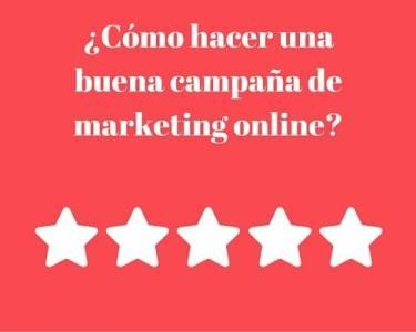 ¿Cómo hacer una buena campaña de marketing online?