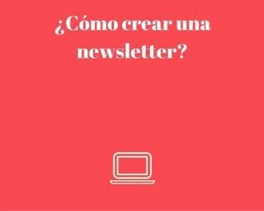 ¿Cómo crear una newsletter?