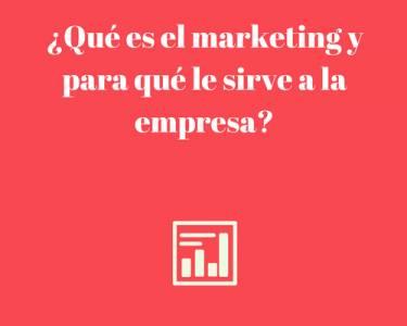 ¿Qué es el marketing y para qué le sirve a la empresa?