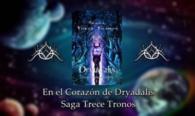 En el corazón de: 'Dryadalis' (Saga Trece Tronos), ya a la venta.