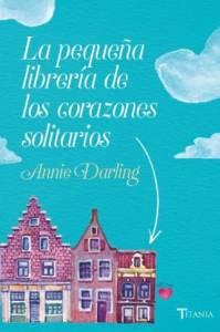 La pequeña librería de los corazones solitarios - Annie Darling