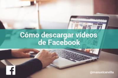 Cómo descargar vídeos de Facebook de forma rápida y sencilla