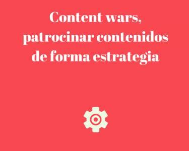 Content wars, patrocinar contenidos de forma estrategica