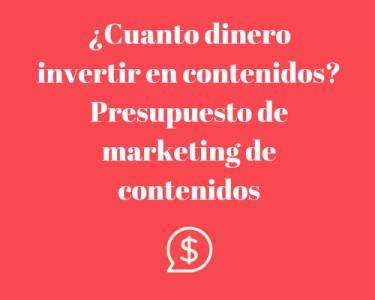 ¿Cuanto dinero invertir en contenidos? Presupuesto de marketing de contenidos