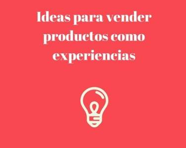 Ideas para vender productos como experiencias