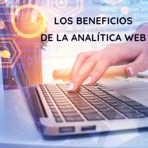 ¿Qué beneficios nos aporta la analítica web?