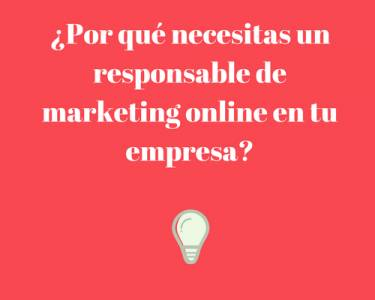 ¿Por qué necesitas un responsable de marketing online en tu empresa?