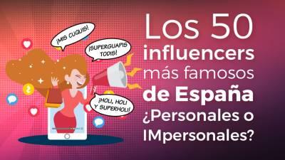 Los 50 influencers más famosos de España. ¿Personales o Impersonales?