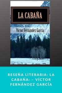 Reseña literaria: La Cabaña: – Víctor Fernández García - munduky