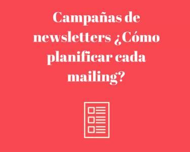Campañas de newsletters ¿Cómo planificar cada mailing?