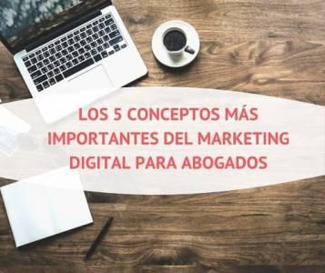 Los 5 conceptos más importantes del marketing digital para abogados