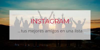 Haz una Lista Mejores Amigos de Instagram y comparte tus publicaciones solo con quien tu quieras