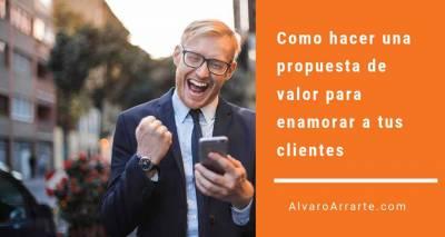Como hacer una propuesta de valor para enamorar a tus clientes