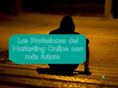 Las Profesiones del Marketing Online con más futuro laboral en España
